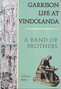 Garrison Life at Vindolanda: A Band of Brothers