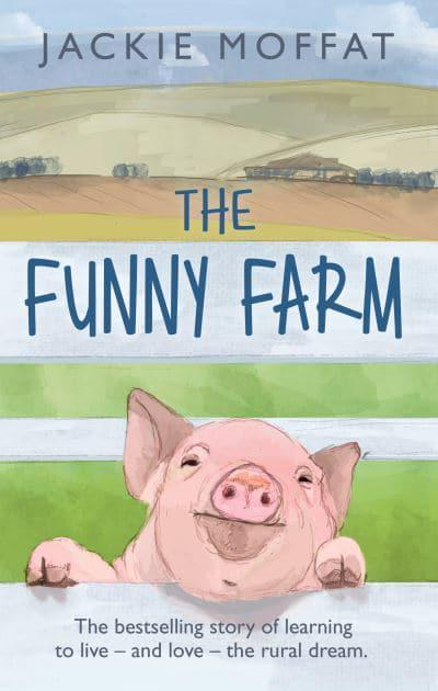 The Funny Farm: The Laughter, Tears and Wacky World of One Woman's Farm in Cumbria