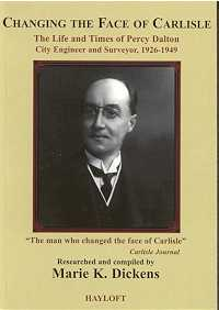 Changing the Face of Carlisle: The Life and Times of Percy Dalton City Engineer and Surveyor