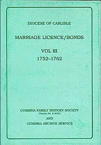 Diocese of Carlisle: Marriage Licence/Bonds Vol III 1752 - 1762