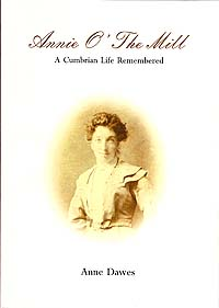 Annie O' The Mill: A Cumbrian Life Remembered