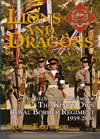 Lions and Dragons - Illustrated History of The King's Own Royal Border Regiment 1956-2006