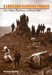 A Lakeland Climbing Pioneer - John Wilson Robinson of Whinfell Hall