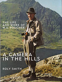A Camera in the Hills - The Life and Work of W A Poucher