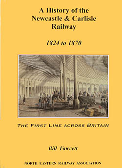 A History of the Newcastle & Carlisle Railway - 1824 to 1870