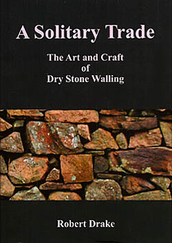 A Solitary Trade - The Art & Craft of Dry Stone Walling