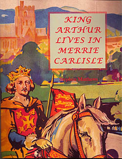 King Arthur Lives in Merrie Carlisle