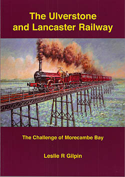 The Ulverstone and Lancaster Railway - The Challenge of Morecambe Bay