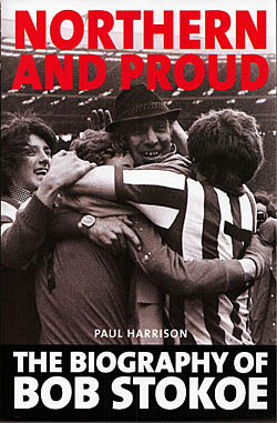 Northern and Proud - The Biography of Bob Stokoe