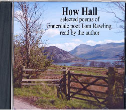 How Hall - Selected Poems of Ennerdale Poet Tom Rawling - Read by the Author - CD