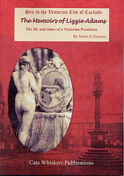 The Memoirs of Lizzie Adams - The Life and Times of a Victorian Prostitute - Sex in the Victorian City of Carlisle