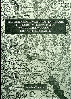 The Vikings and Victorian Lakeland : The Norse Medievalism of W G Collingwood and His Contemporaries