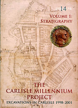 The Carlisle Millenium Project - Excavations in Carlisle 1998-2001 Vol 1 : Stratigraphy