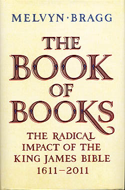 The Book of Books - The Radical Impact of the King James Bible 1611-2011