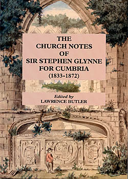 The Church Notes of Sir Stephen Glynne for Cumbria (1833-1872)