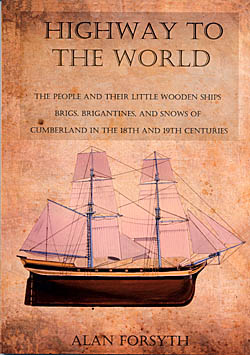Highway to the World - The People and Their Little Wooden Ships of Cumberland in the 18th and 19th Centuries
