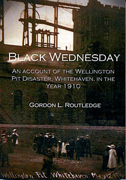 Black Wednesday - An Account of the Wellington Pit Disaster, Whitehaven, in the Year 1910