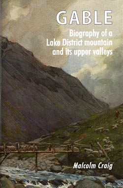 Gable - Biography of a Lake District Mountain and its Upper Valleys