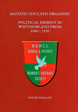 Agitate! Educate! Organise! Political Dissent in Westmorland From 1880 - 1930