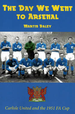 The Day We Went To Arsenal: Carlisle United and the 1951 FA Cup