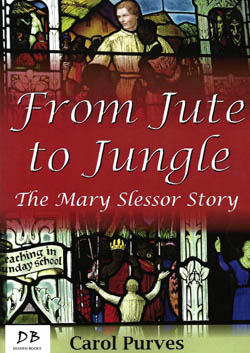 From Jute to Jungle - The Mary Slessor Story