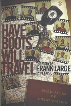 Have Boots Will Travel - The Story of Frank Large