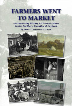 Farmers Went to Market - Auctioneering History and Livestock Marts in the Northern Counties of England