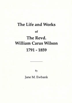 The Life and Works of The Revd. William Carus Wilson 1791-1859