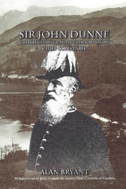 Sir John Dunne - Cumbria's First and Most Extraordinary Chief Constable