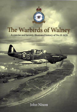 The Warbirds of Walney - A concise and lavishly illustrated history of No.10 AGS