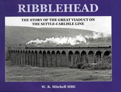 Ribblehead - The Story of the Great Viaduct on the Settle-Carlisle Line