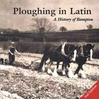 Ploughing in Latin- A History of Bampton, Second edition