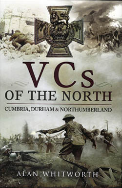 VC's of the North- Cumbria, Durham and Northumberland