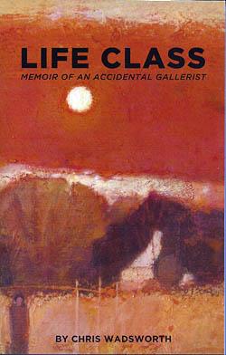 Life Class- Memoir of an Accidental Gallerist