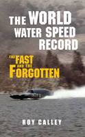 The World Water Speed record - The Fast and the Forgotten