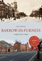 Barrow-in-Furness Through Time