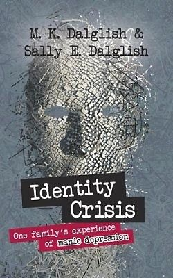 Identity Crisis - One Family's Experience of Manic Depression