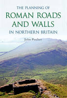 The Planning of Roman Roads and Walls in Northern Britain