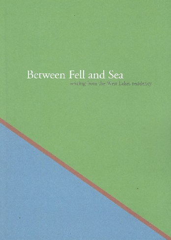 Between Fell and Sea: Writings from the West Lakes Residency