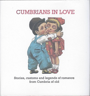 Cumbrians in Love: Stories, customs and legends of romance from Cumbria of old