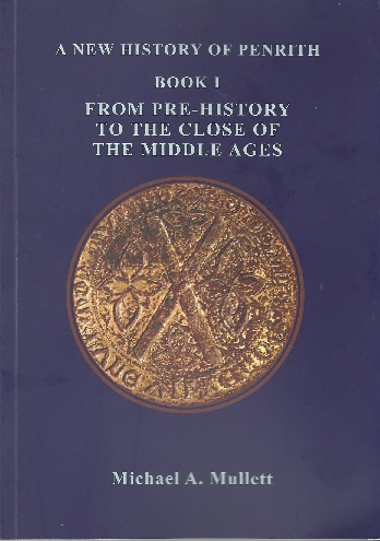 A New History of Penrith Book 1 - From Pre-History to the Close of the Middle Ages