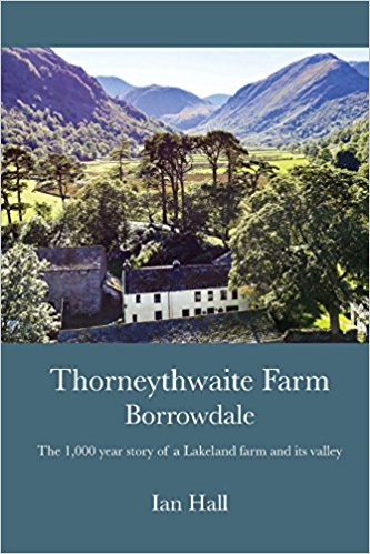Thorneythwaite Farm Borrowdale: The 1000 year story of a Lakeland farm and its valley