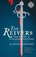 The Reivers The Story of the Border Reivers