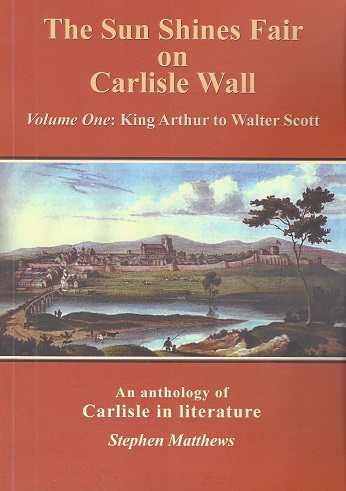 The Sun Shines Fair on Carlisle Wall, Volume One: King Arthur to Walter Scott