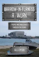 Barrow-in-Furness at Work: People and Industries Through the Years