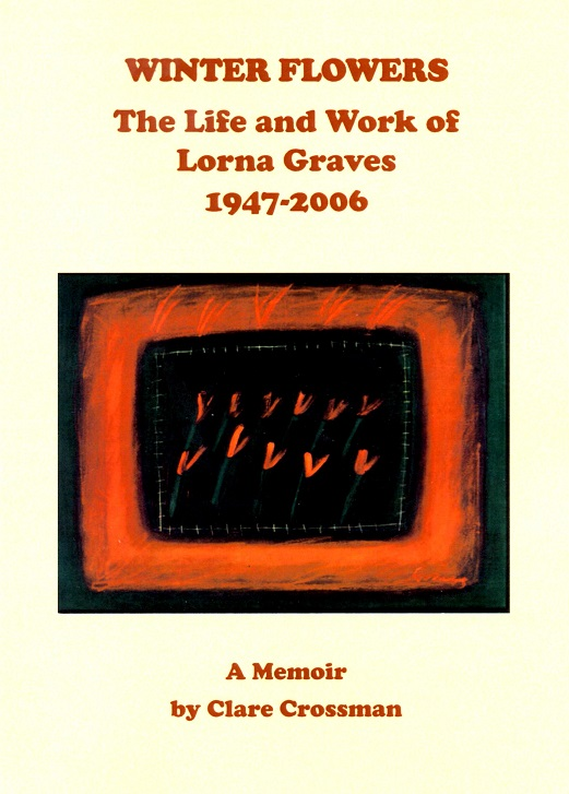 Winter Flowers: The Life and Work of Lorna Graves, 1947-2006