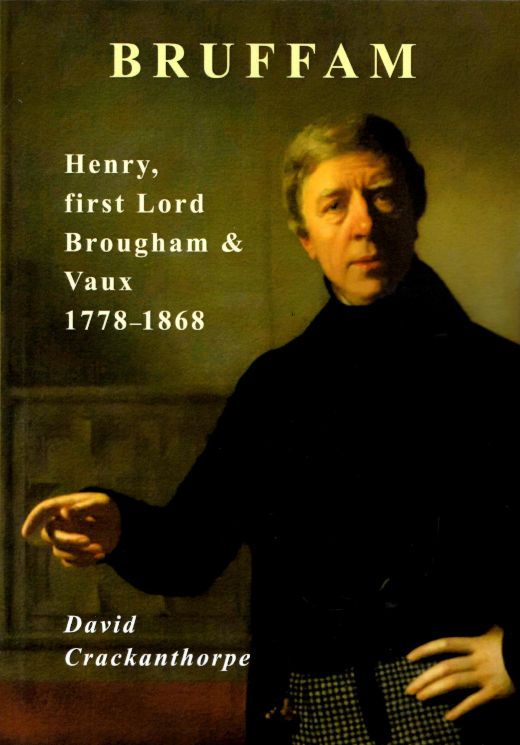 Bruffam: Henry, first Lord Brougham & Vaux 1778 - 1868