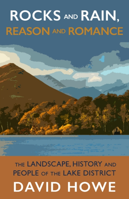 Rocks and Rain, Reason and Romance: The Landscape, History and People of the Lake District