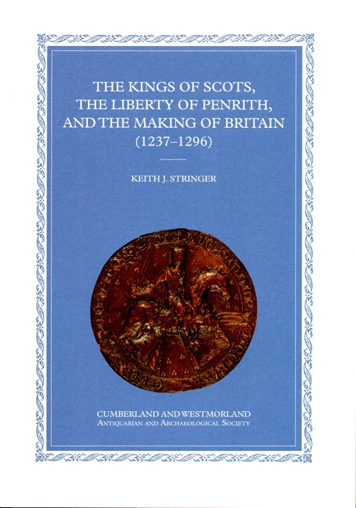 The Kings of Scots, The Liberty of Penrith, and the Making of Britain (1237 - 1296)