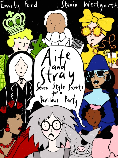 Aife and Stray: Seven Style Secrets for a Perilous Party